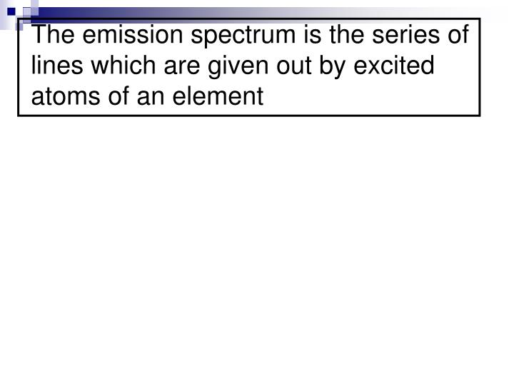 The emission spectrum is the series of lines which are given out by excited atoms of an element