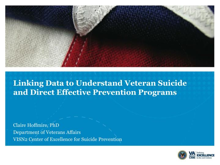Linking Data to Understand Veteran Suicide and Direct Effective Prevention Programs