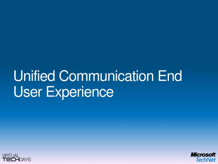 Unified Communication End User Experience
