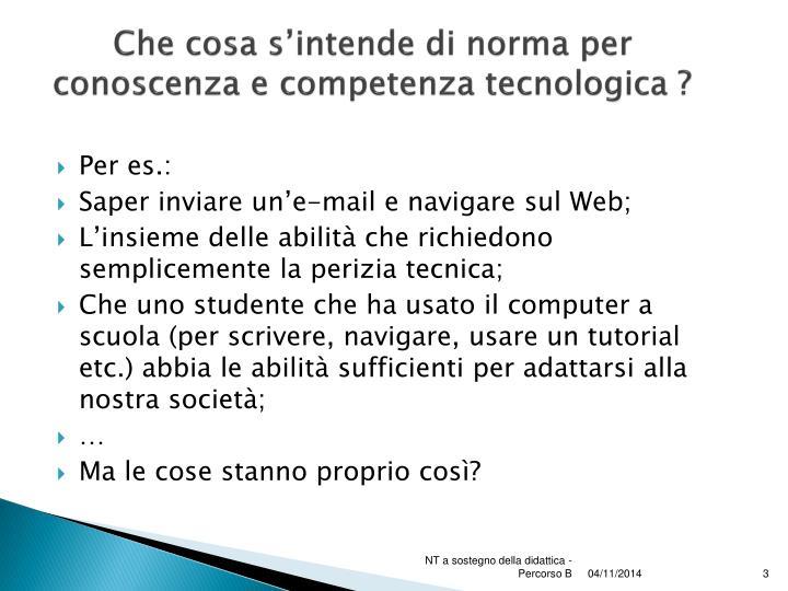 Che cosa s'intende di norma per conoscenza e competenza tecnologica ?