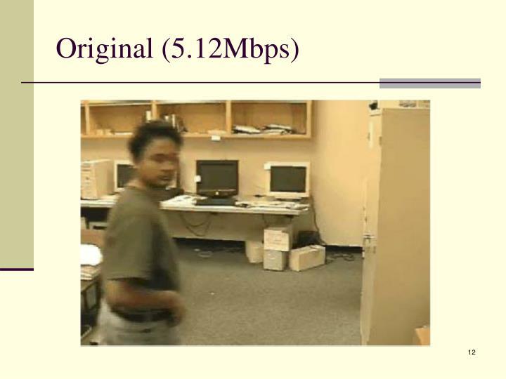 Original (5.12Mbps)