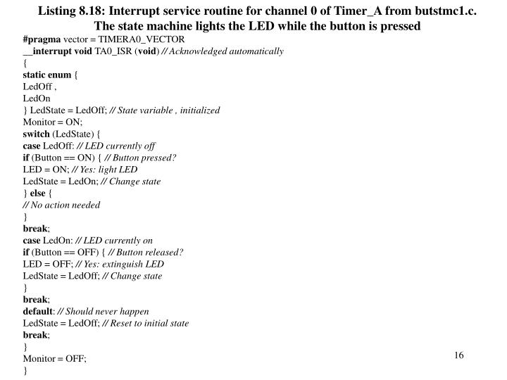 Listing 8.18: Interrupt service routine for channel 0 of Timer_A from butstmc1.c.