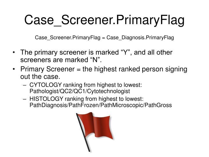 Case_Screener.PrimaryFlag