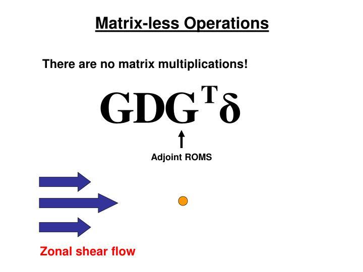 Matrix-less Operations
