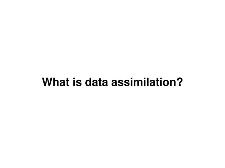 What is data assimilation?