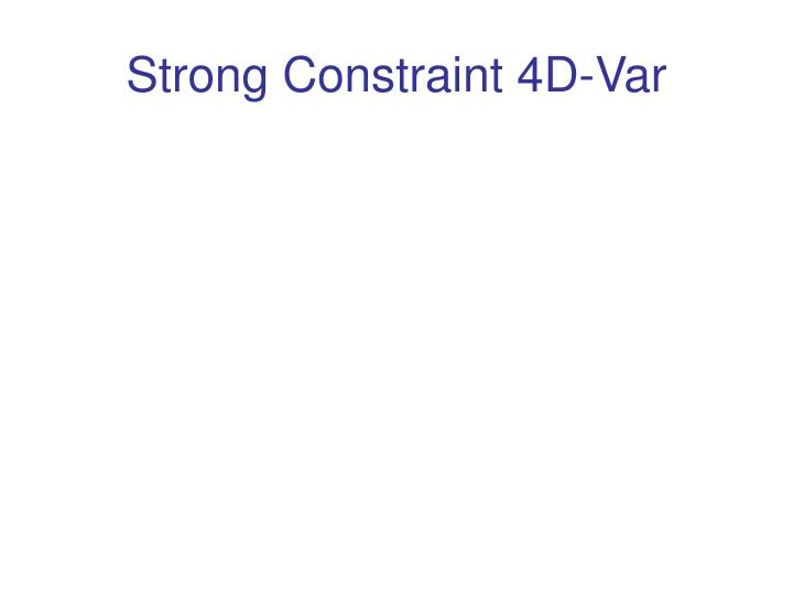 Strong Constraint 4D-Var