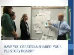 have you created shared your plc story board