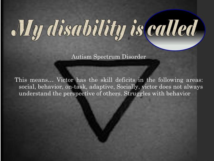 My disability is called