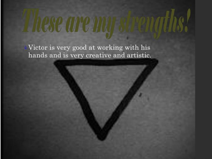 These are my strengths!