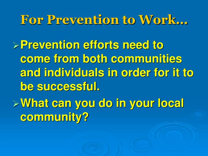 For Prevention to Work…