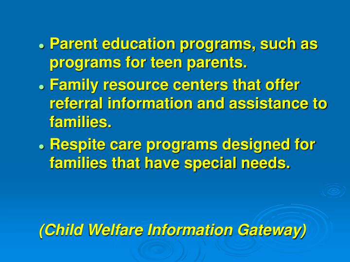 Parent education programs, such as programs for teen parents.