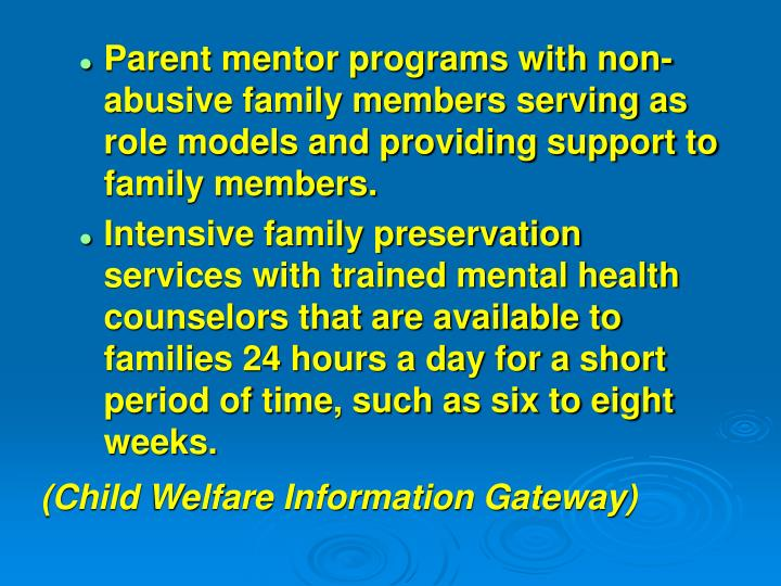 Parent mentor programs with non-abusive family members serving as role models and providing support to family members.
