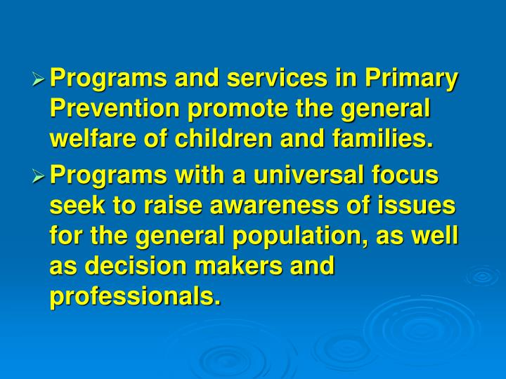 Programs and services in Primary Prevention promote the general welfare of children and families.