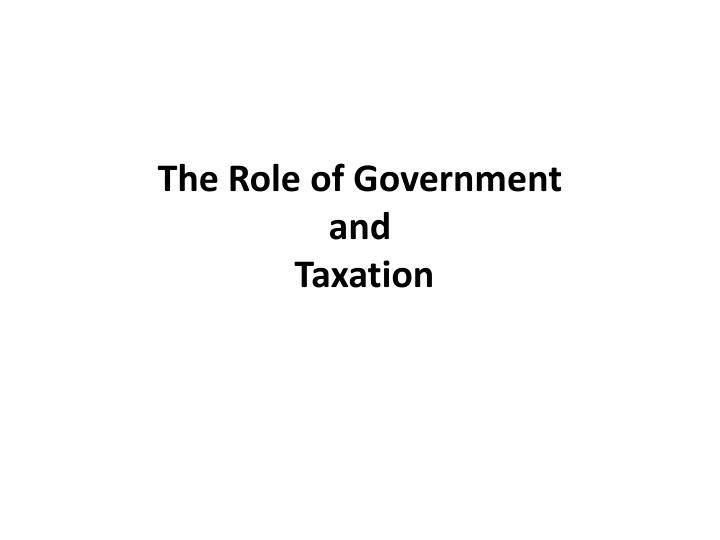 The role of government and taxation