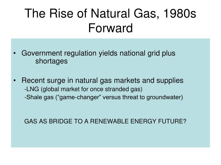 The Rise of Natural Gas, 1980s Forward