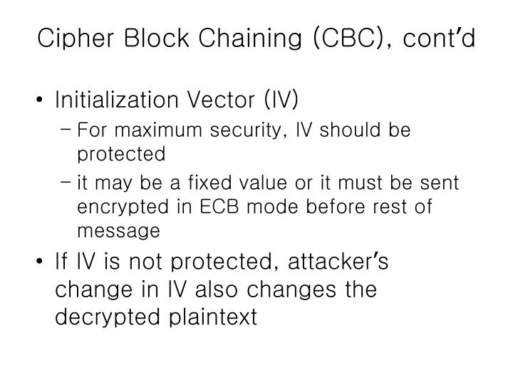 Cipher Block Chaining (CBC), cont