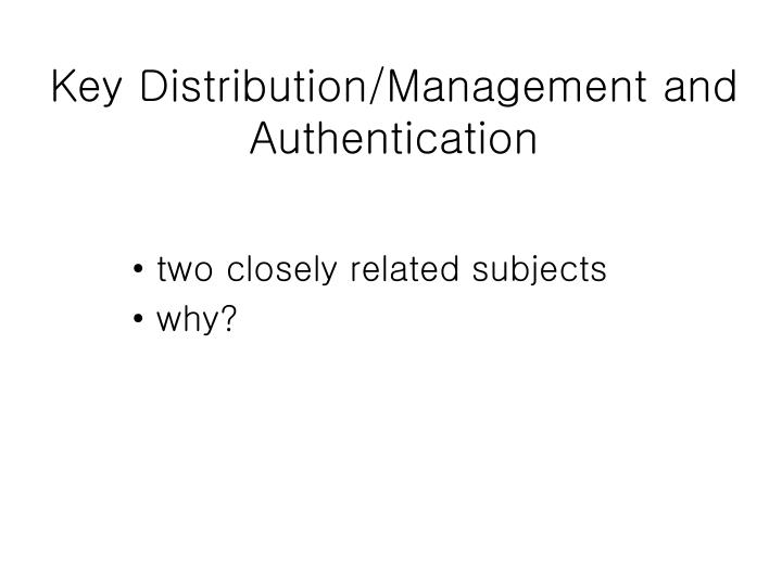 Key Distribution/Management and Authentication