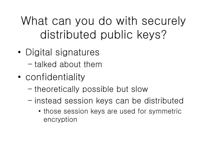 What can you do with securely distributed public keys?