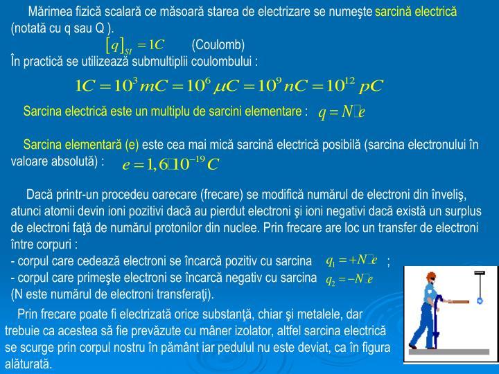 Mărimea fizică scalară ce măsoară starea de electrizare se numeşte