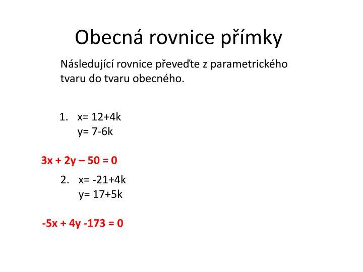 Následující rovnice převeďte z parametrického tvaru do tvaru obecného.