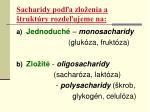 sacharidy pod a zlo enia a trukt ry rozde ujeme na
