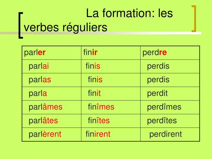 La formation: les verbes réguliers