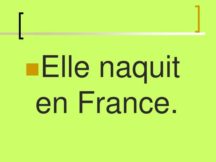 Elle naquit en France.