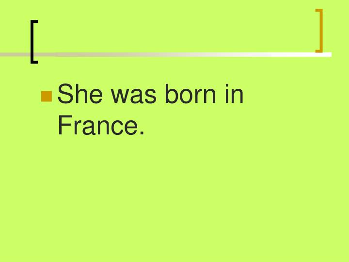 She was born in France.
