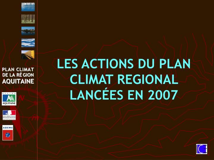 LES ACTIONS DU PLAN CLIMAT REGIONAL LANCÉES EN 2007