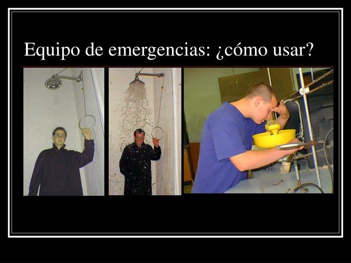 Equipo de emergencias: ¿cómo usar?