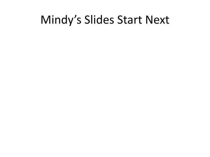 Mindy's Slides Start Next