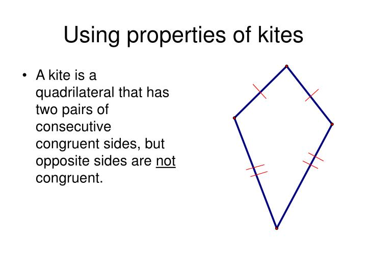 A kite is a quadrilateral that has two pairs of consecutive congruent sides, but opposite sides are