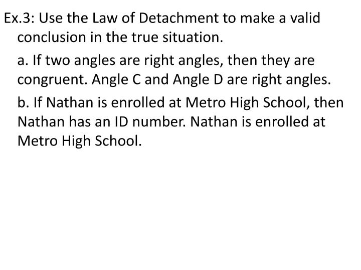 Ex.3: Use the Law of Detachment to make a valid conclusion in the true situation.