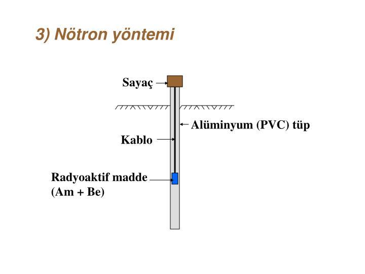 3) Nötron yöntemi
