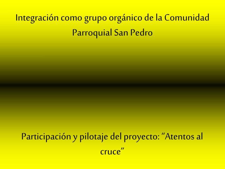 Integración como grupo orgánico de la Comunidad Parroquial San Pedro