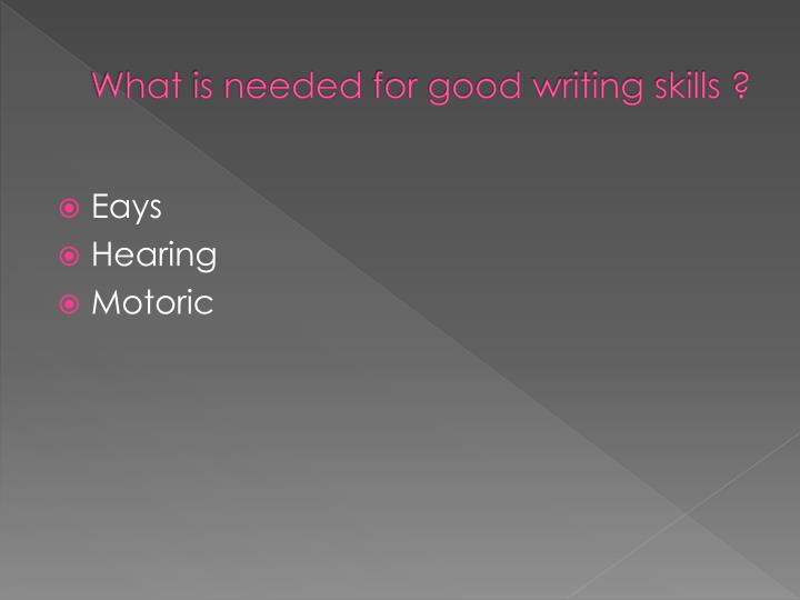 What is needed for good writing skills