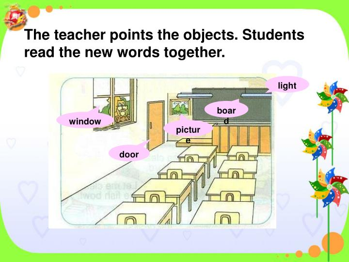 The teacher points the objects. Students read the new words together.