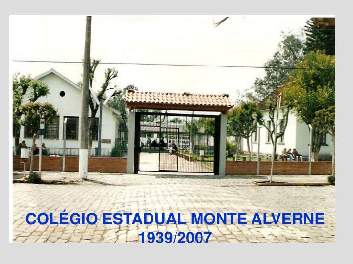 COLÉGIO ESTADUAL MONTE ALVERNE    1939/2007