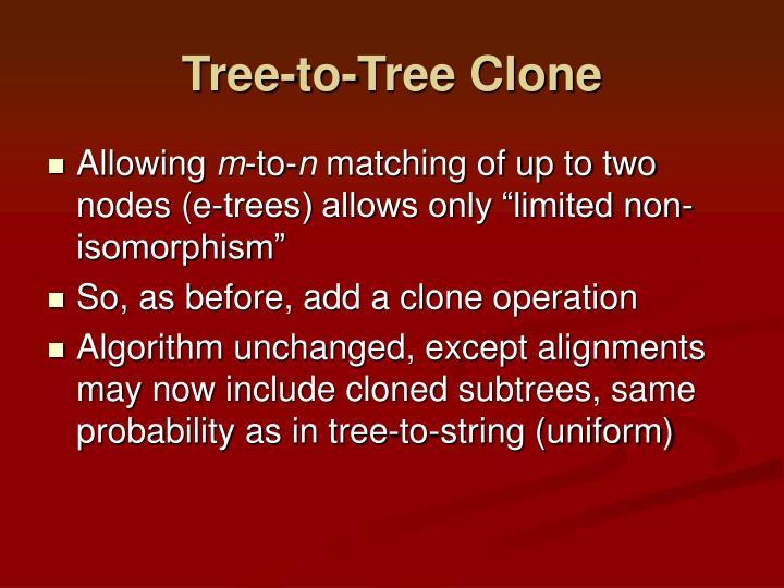 Tree-to-Tree Clone