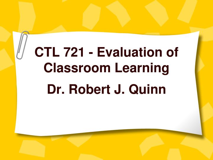 Ctl 721 evaluation of classroom learning