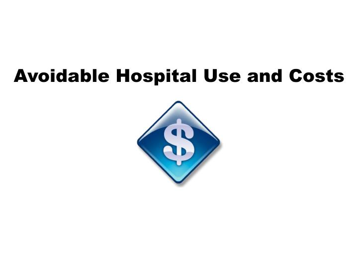 Avoidable Hospital Use and Costs