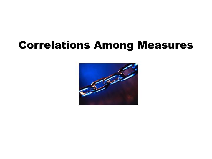 Correlations Among Measures