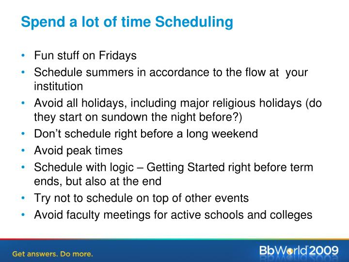 Spend a lot of time Scheduling