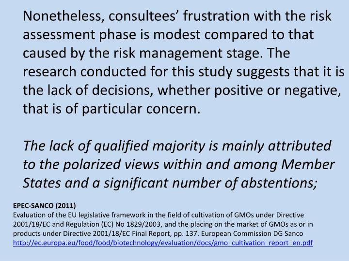 Nonetheless, consultees' frustration with the risk assessment phase is modest compared to that caused by the risk management stage. The research conducted for this study suggests that it is the lack of decisions, whether positive or negative, that is of particular concern.