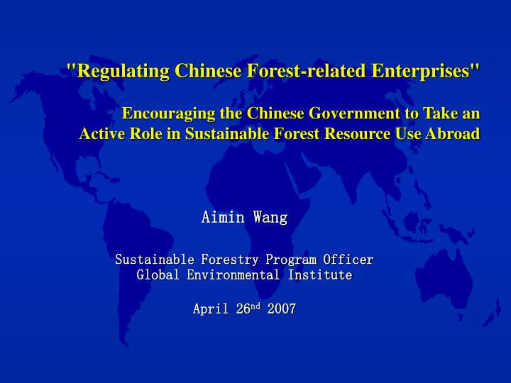 Aimin wang sustainable forestry program officer global environmental institute april 26 nd 2007