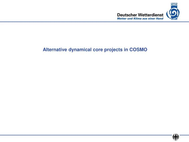 Alternative dynamical core projects in COSMO