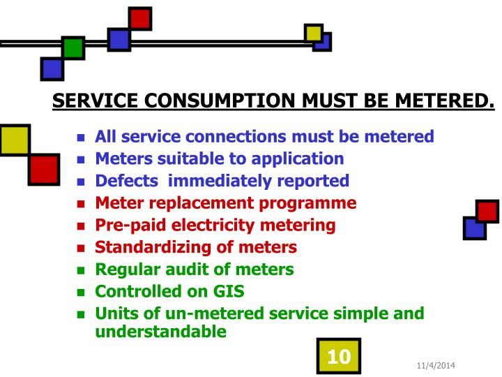 SERVICE CONSUMPTION MUST BE METERED.