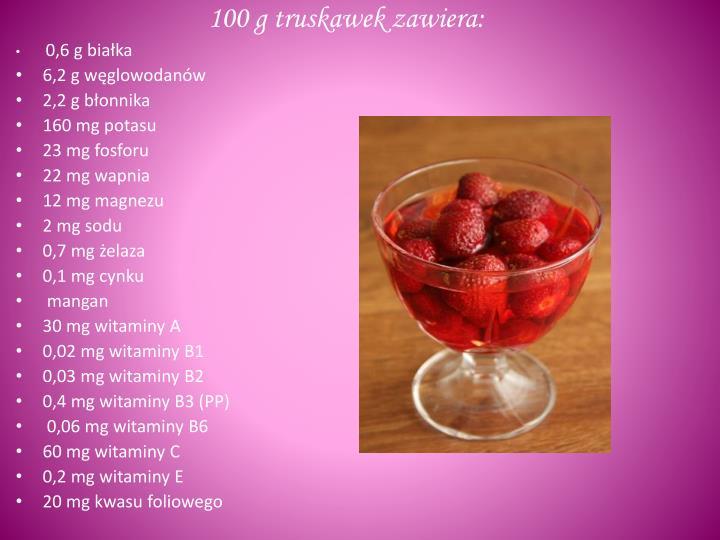 100 g truskawek zawiera: