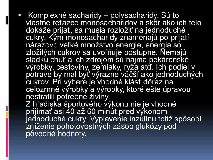 Komplexné sacharidy – polysacharidy. Sú to vlastne reťazce