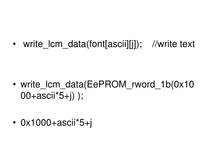 write_lcm_data(font[ascii][j]);    //write text